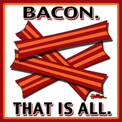 Bacon. That is all. - The Shop!